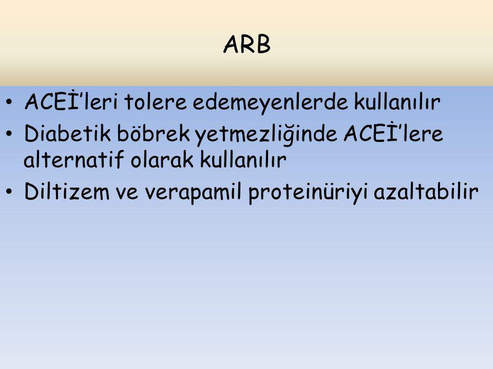 ARB ACEİ'leri tolere edemeyenlerde kullanılır Diabetik böbrek yetmezliğinde ACEİ'lere alternatif olarak kullanılır Diltizem ve verapamil proteinüriyi