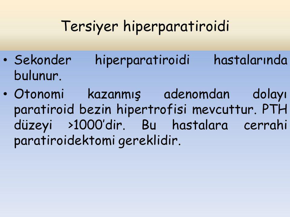 Tersiyer hiperparatiroidi Sekonder hiperparatiroidi hastalarında bulunur. Otonomi kazanmış adenomdan dolayı paratiroid bezin hipertrofisi mevcuttur. P