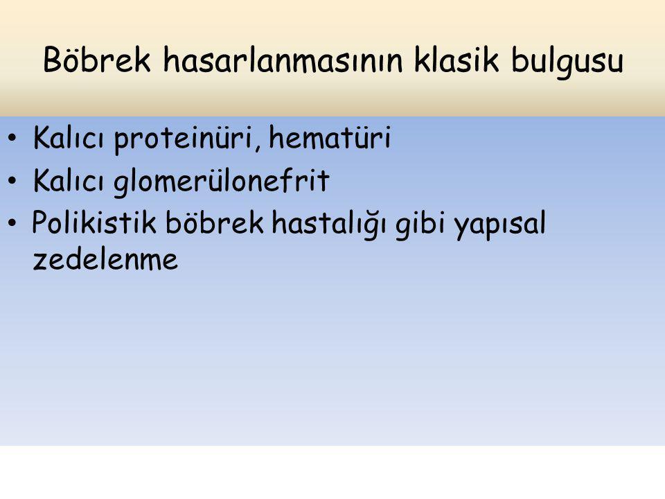Böbrek hasarlanmasının klasik bulgusu Kalıcı proteinüri, hematüri Kalıcı glomerülonefrit Polikistik böbrek hastalığı gibi yapısal zedelenme