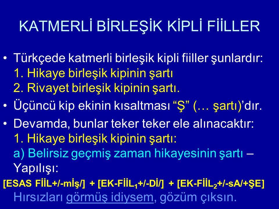 KATMERLİ BİRLEŞİK KİPLİ FİİLLER Türkçede katmerli birleşik kipli fiiller şunlardır: 1.
