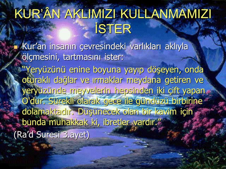 Kur'an aklımızı Kullanmamızı ister Bilim var olanı inceler, din ise var olanı iyi ve kötü açısından değerlendirir.