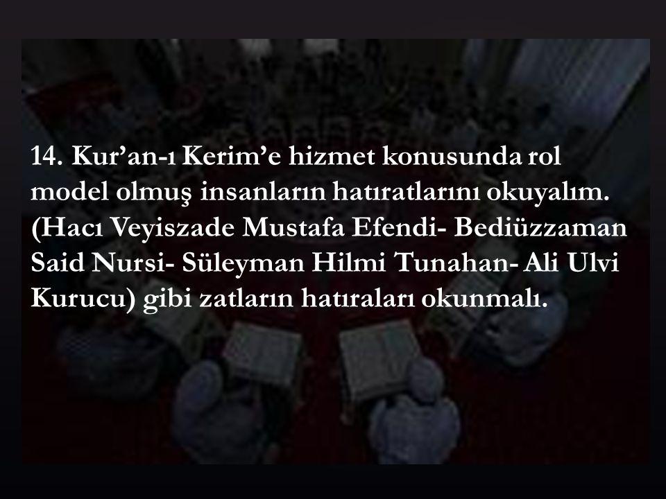 14. Kur'an-ı Kerim'e hizmet konusunda rol model olmuş insanların hatıratlarını okuyalım.