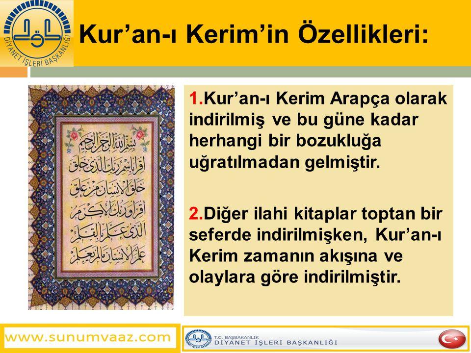 Kur'an-ı Kerim'in Özellikleri: 1.Kur'an-ı Kerim Arapça olarak indirilmiş ve bu güne kadar herhangi bir bozukluğa uğratılmadan gelmiştir. 2.Diğer ilahi