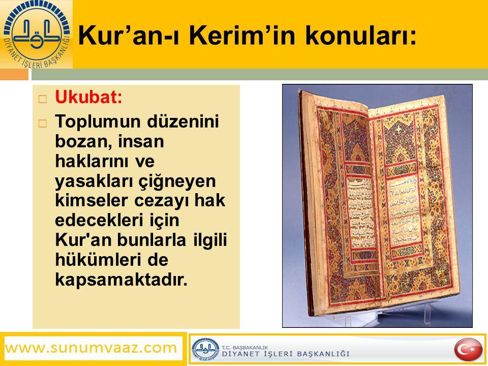 Kur'an-ı Kerim'in konuları:  Ukubat:  Toplumun düzenini bozan, insan haklarını ve yasakları çiğneyen kimseler cezayı hak edecekleri için Kur'an bunl