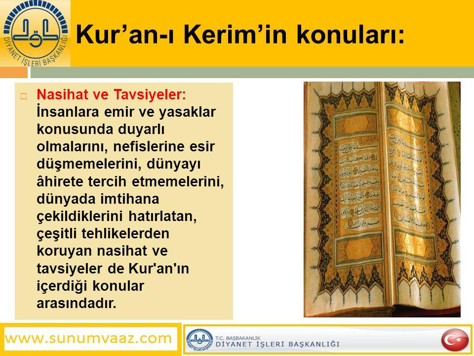 Kur'an-ı Kerim'in konuları:  Nasihat ve Tavsiyeler: İnsanlara emir ve yasaklar konusunda duyarlı olmalarını, nefislerine esir düşmemelerini, dünyayı