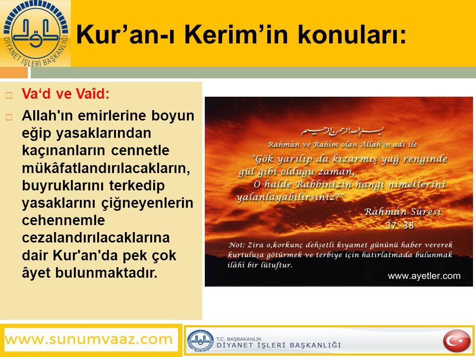 Kur'an-ı Kerim'in konuları:  Va'd ve Vaîd:  Allah'ın emirlerine boyun eğip yasaklarından kaçınanların cennetle mükâfatlandırılacakların, buyrukların