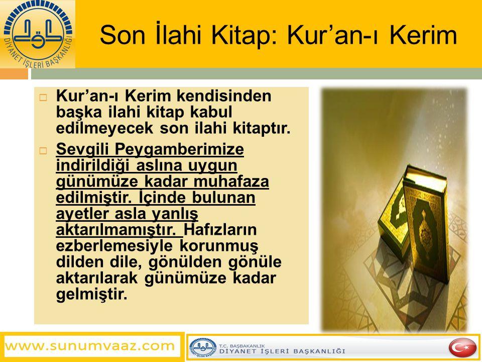 Son İlahi Kitap: Kur'an-ı Kerim  Kur'an-ı Kerim kendisinden başka ilahi kitap kabul edilmeyecek son ilahi kitaptır.  Sevgili Peygamberimize indirild