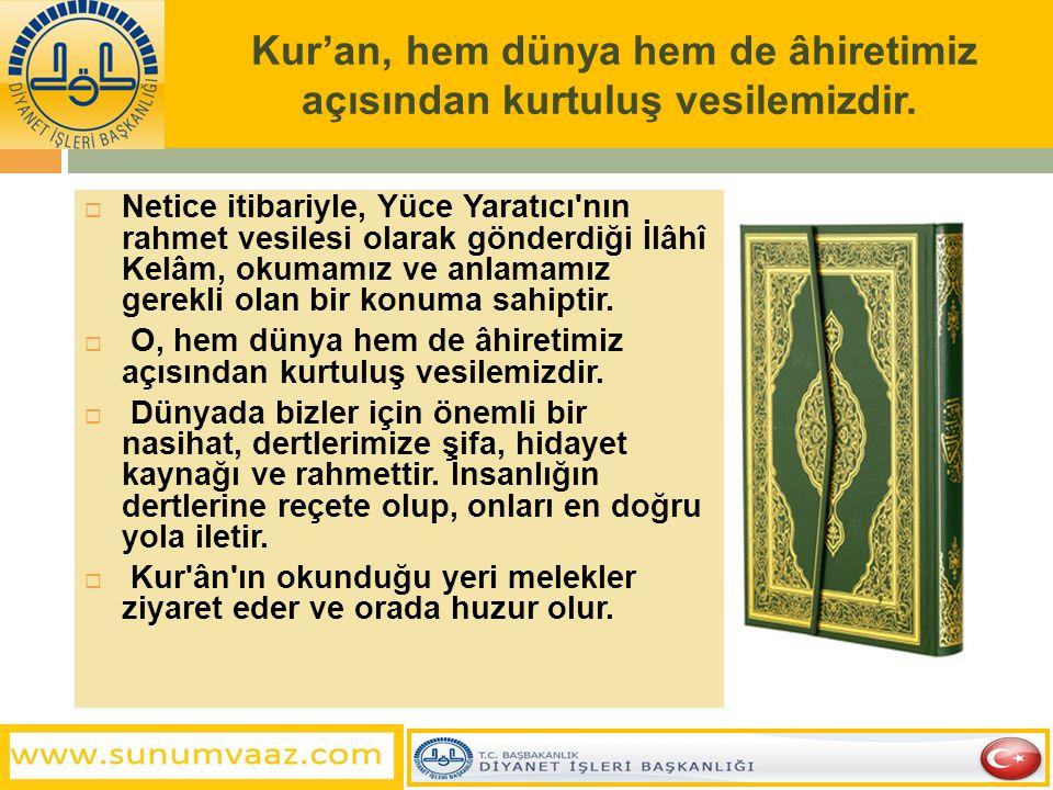 Kur'an, hem dünya hem de âhiretimiz açısından kurtuluş vesilemizdir.  Netice itibariyle, Yüce Yaratıcı'nın rahmet vesilesi olarak gönderdiği İlâhî Ke