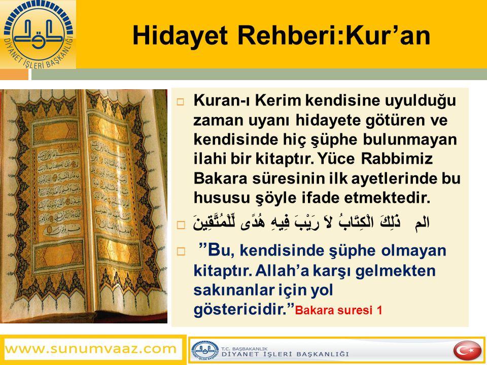 Hidayet Rehberi:Kur'an  Kuran-ı Kerim kendisine uyulduğu zaman uyanı hidayete götüren ve kendisinde hiç şüphe bulunmayan ilahi bir kitaptır. Yüce Rab