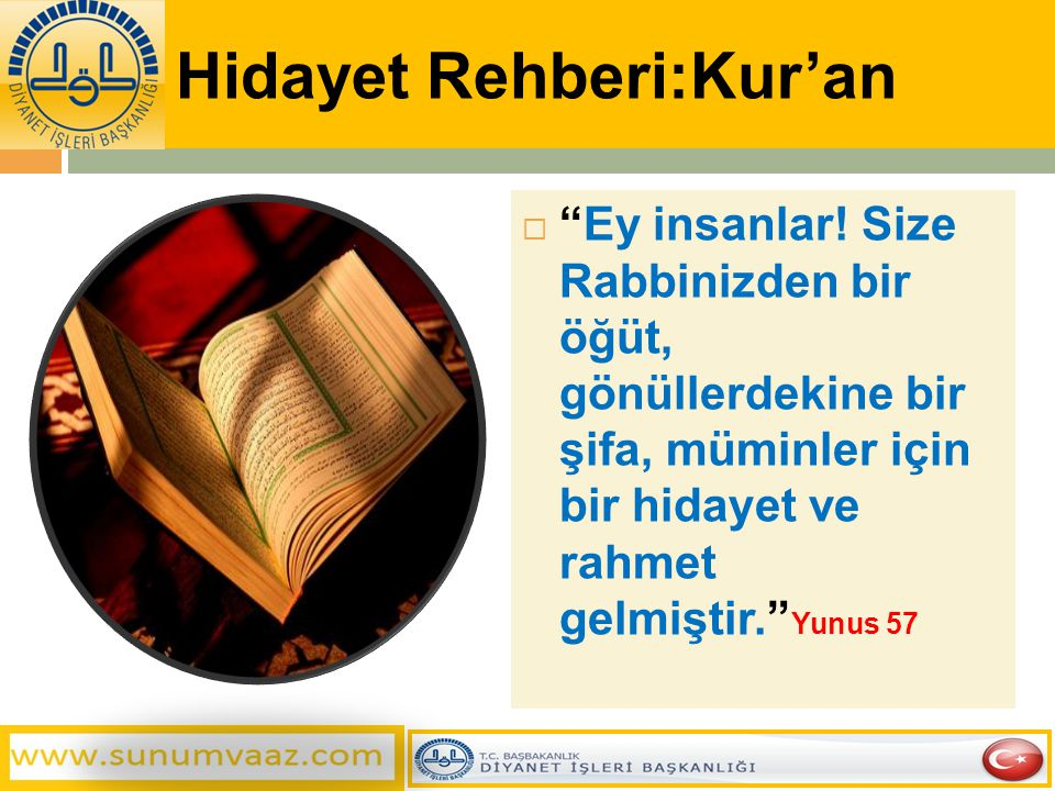 """Hidayet Rehberi:Kur'an  """"Ey insanlar! Size Rabbinizden bir öğüt, gönüllerdekine bir şifa, müminler için bir hidayet ve rahmet gelmiştir."""" Yunus 57"""