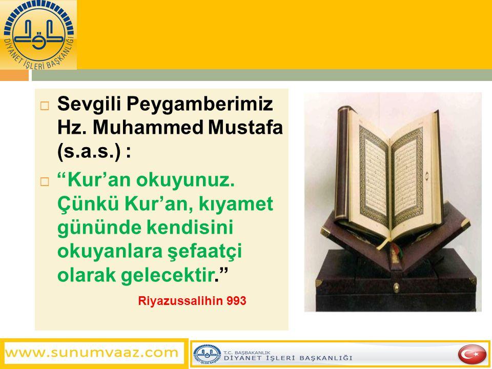 """ Sevgili Peygamberimiz Hz. Muhammed Mustafa (s.a.s.) :  """"Kur'an okuyunuz. Çünkü Kur'an, kıyamet gününde kendisini okuyanlara şefaatçi olarak gelecek"""