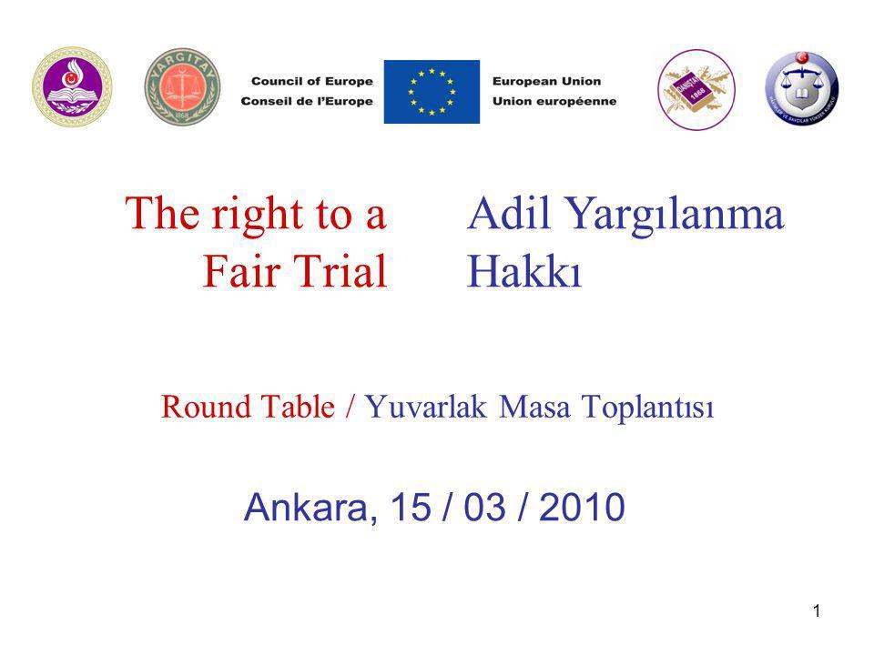 1 The right to a Fair Trial Round Table / Yuvarlak Masa Toplantısı Ankara, 15 / 03 / 2010 Adil Yargılanma Hakkı