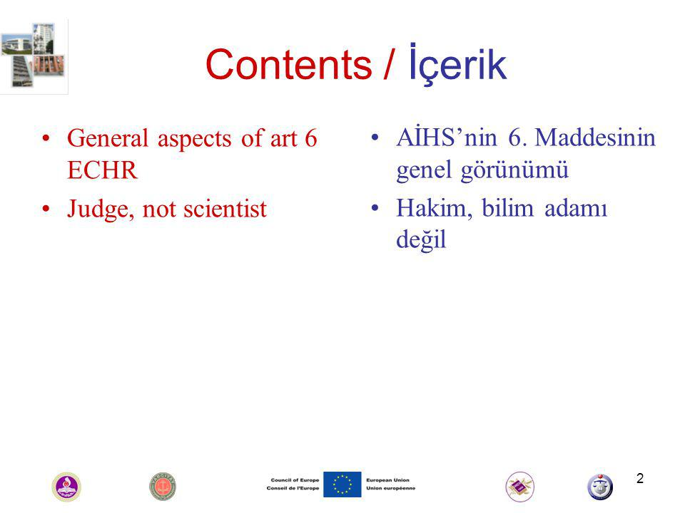 2 Contents / İçerik General aspects of art 6 ECHR Judge, not scientist AİHS'nin 6.