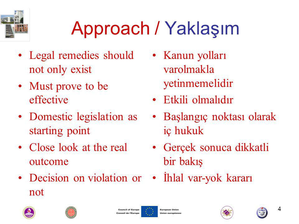 4 Approach / Yaklaşım Legal remedies should not only exist Must prove to be effective Domestic legislation as starting point Close look at the real outcome Decision on violation or not Kanun yolları varolmakla yetinmemelidir Etkili olmalıdır Başlangıç noktası olarak iç hukuk Gerçek sonuca dikkatli bir bakış İhlal var-yok kararı