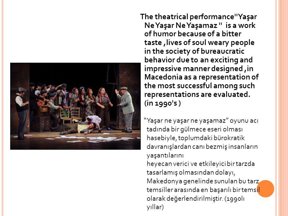 The theatrical performance''Yaşar Ne Yaşar Ne Yaşamaz '' is a work of humor because of a bitter taste,lives of soul weary people in the society of bur