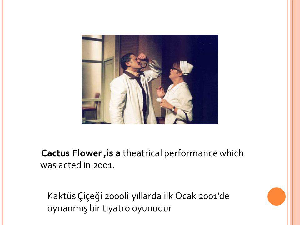 Cactus Flower,is a theatrical performance which was acted in 2001.