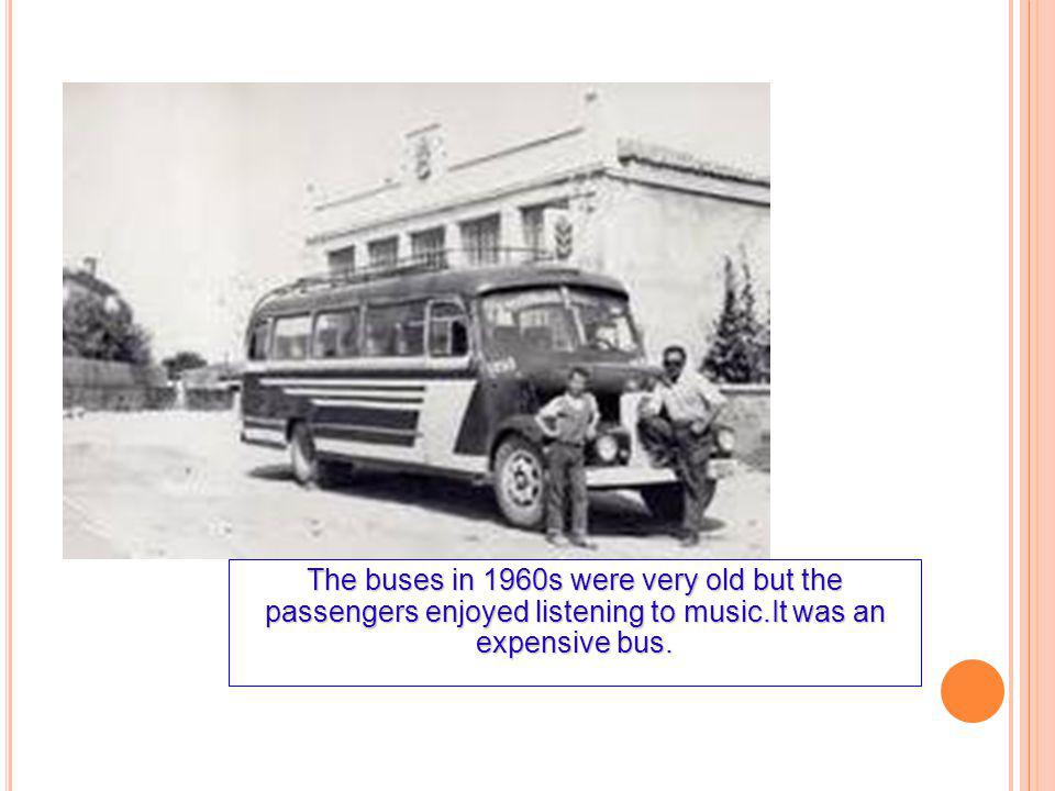 The buses in 1960s were very old but the passengers enjoyed listening to music.It was an expensive bus.