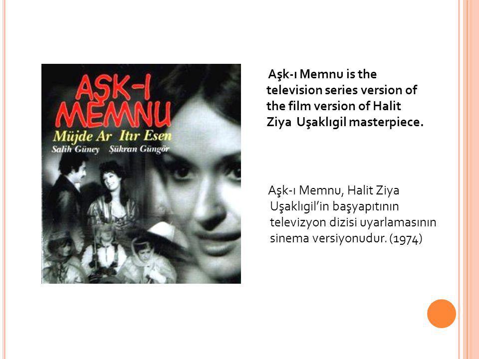 Aşk-ı Memnu is the television series version of the film version of Halit Ziya Uşaklıgil masterpiece. Aşk-ı Memnu, Halit Ziya Uşaklıgil'in başyapıtını