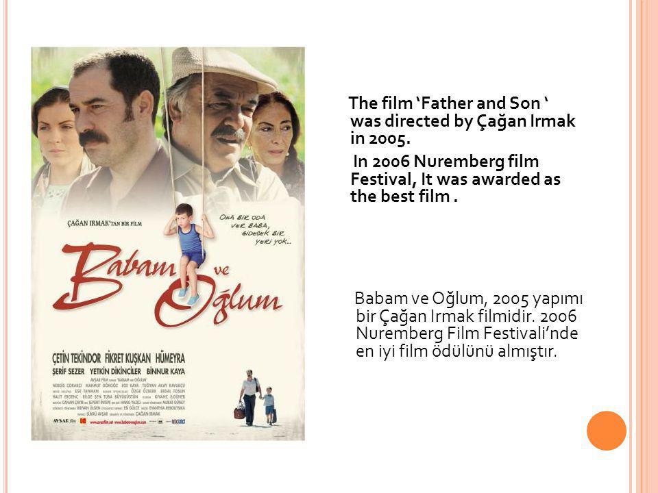 Babam ve Oğlum, 2005 yapımı bir Çağan Irmak filmidir. 2006 Nuremberg Film Festivali'nde en iyi film ödülünü almıştır. The film 'Father and Son ' was d