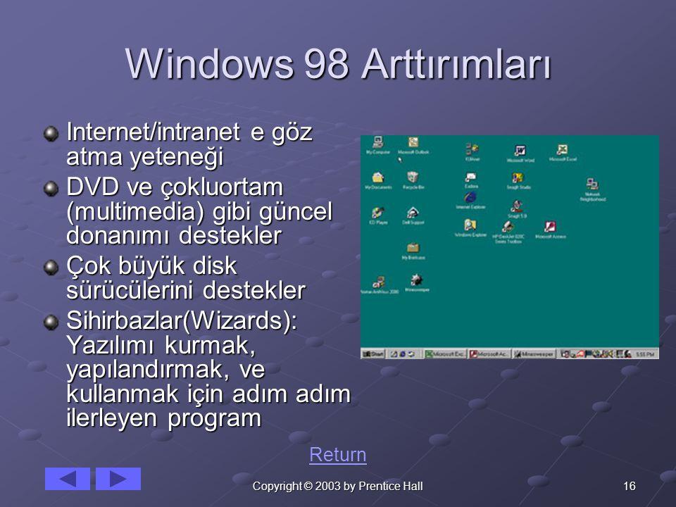 16Copyright © 2003 by Prentice Hall Windows 98 Arttırımları Internet/intranet e göz atma yeteneği DVD ve çokluortam (multimedia) gibi güncel donanımı