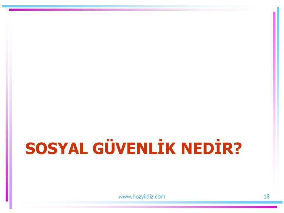 SOSYAL GÜVENLİK NEDİR? www.hozyildiz.com18