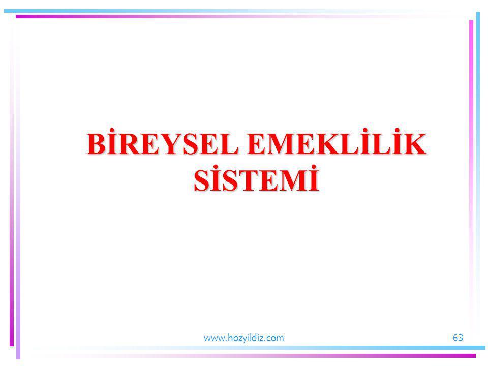 BİREYSEL EMEKLİLİK SİSTEMİ 63www.hozyildiz.com