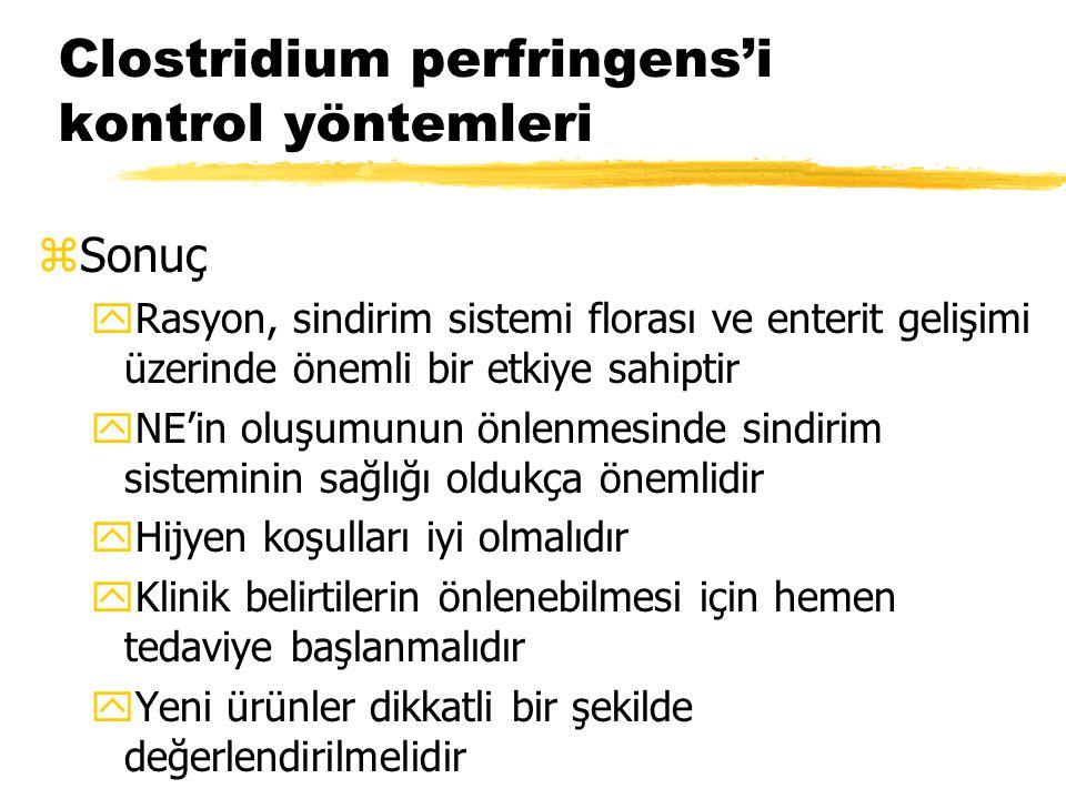 Clostridium perfringens'i kontrol yöntemleri zSonuç yRasyon, sindirim sistemi florası ve enterit gelişimi üzerinde önemli bir etkiye sahiptir yNE'in o