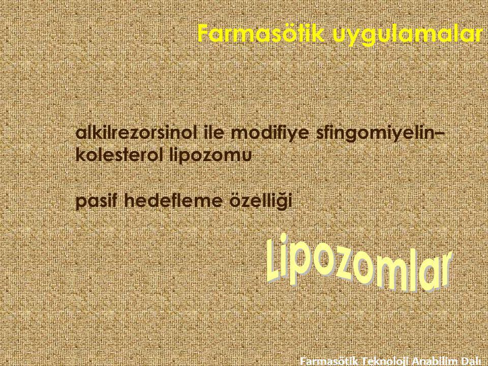 Farmasötik uygulamalar Farmasötik Teknoloji Anabilim Dalı alkilrezorsinol ile modifiye sfingomiyelin– kolesterol lipozomu pasif hedefleme özelliği