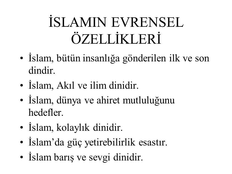 İSLAMIN EVRENSEL ÖZELLİKLERİ İslam, bütün insanlığa gönderilen ilk ve son dindir. İslam, Akıl ve ilim dinidir. İslam, dünya ve ahiret mutluluğunu hede
