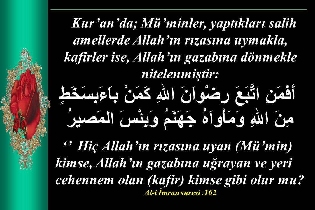 Kur'an'da; Mü'minler, yaptıkları salih amellerde Allah'ın rızasına uymakla, kafirler ise, Allah'ın gazabına dönmekle nitelenmiştir: أَفَمَنِ اتَّبَعَ