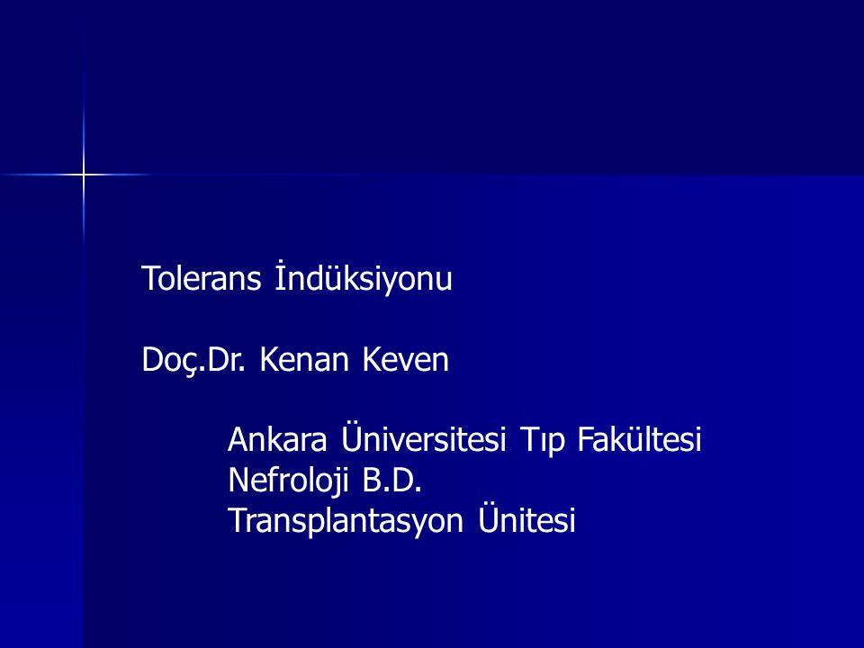 Tolerans İndüksiyonu Doç.Dr. Kenan Keven Ankara Üniversitesi Tıp Fakültesi Nefroloji B.D. Transplantasyon Ünitesi