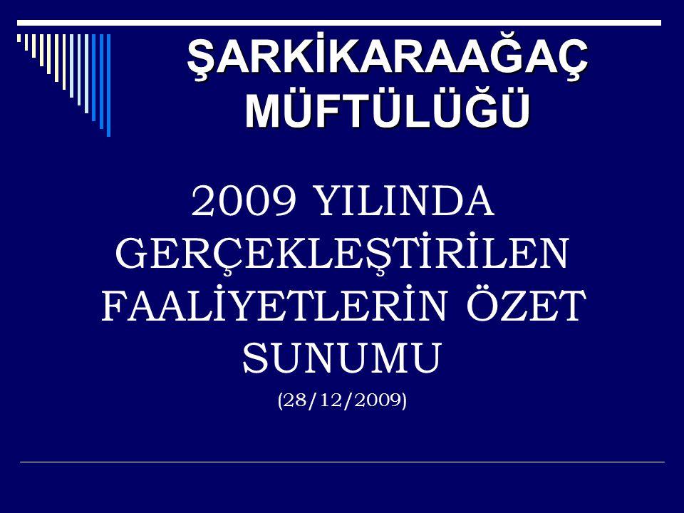 ŞARKİKARAAĞAÇ MÜFTÜLÜĞÜ 2009 YILINDA GERÇEKLEŞTİRİLEN FAALİYETLERİN ÖZET SUNUMU (28/12/2009)
