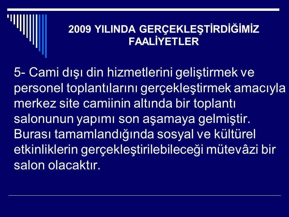 2009 YILINDA GERÇEKLEŞTİRDİĞİMİZ FAALİYETLER 5- Cami dışı din hizmetlerini geliştirmek ve personel toplantılarını gerçekleştirmek amacıyla merkez site