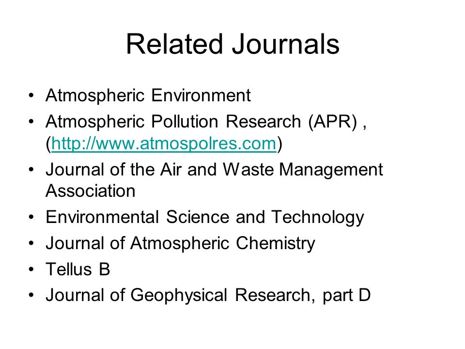 Related Journals Atmospheric Environment Atmospheric Pollution Research (APR), (http://www.atmospolres.com)http://www.atmospolres.com Journal of the Air and Waste Management Association Environmental Science and Technology Journal of Atmospheric Chemistry Tellus B Journal of Geophysical Research, part D