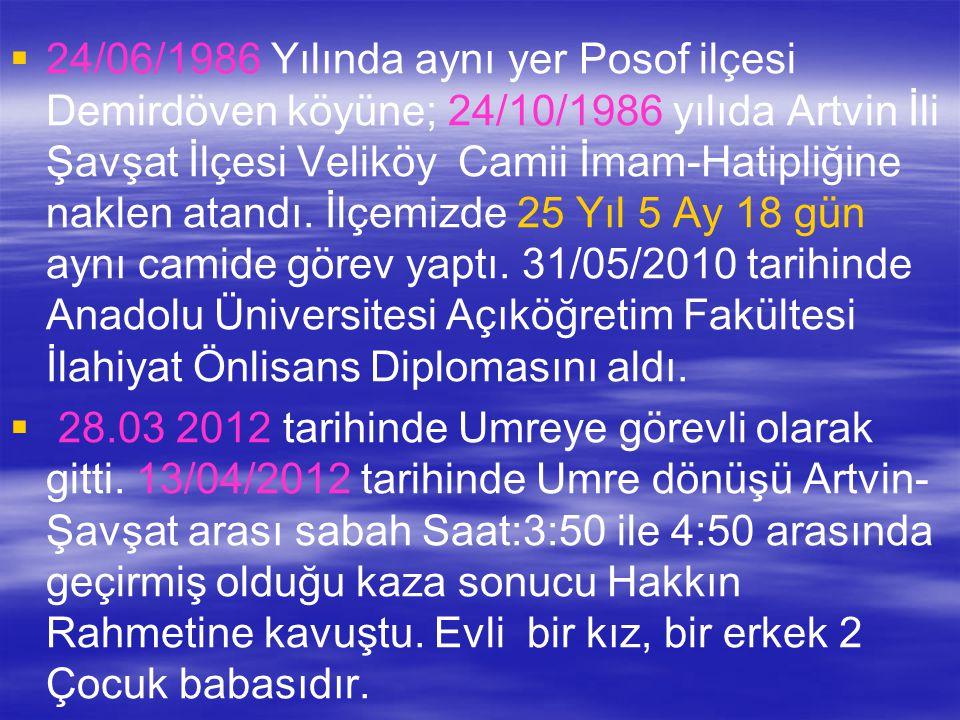   24/06/1986 Yılında aynı yer Posof ilçesi Demirdöven köyüne; 24/10/1986 yılıda Artvin İli Şavşat İlçesi Veliköy Camii İmam-Hatipliğine naklen atandı.
