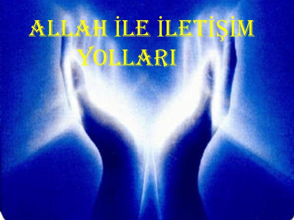 ALLAH İ LE İ LET İŞİ M YOLLARI