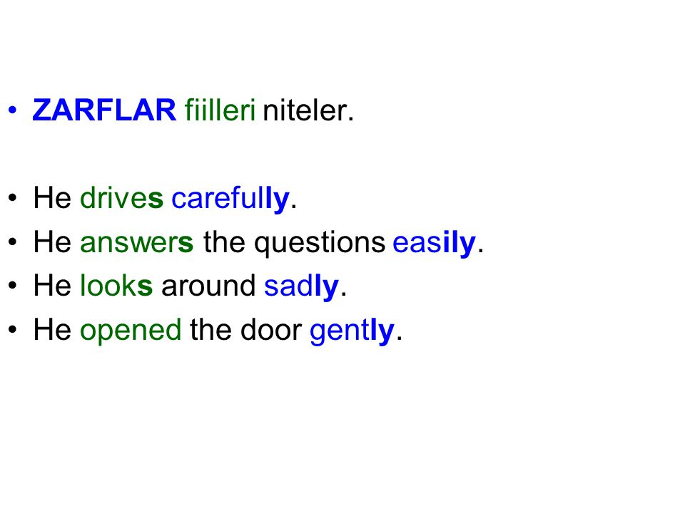ZARFLAR fiilleri niteler. He drives carefully. He answers the questions easily. He looks around sadly. He opened the door gently.