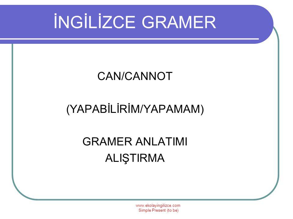 www.ekolayingilizce.com Simple Present (to be) İNGİLİZCE GRAMER CAN/CANNOT (YAPABİLİRİM/YAPAMAM) GRAMER ANLATIMI ALIŞTIRMA