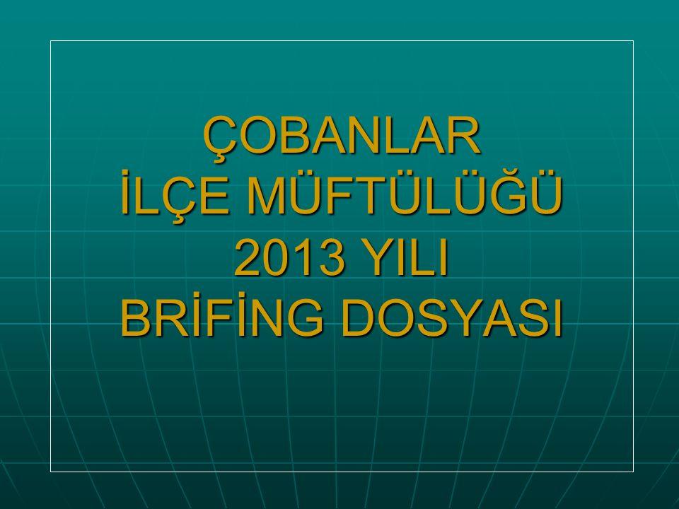 ÇOBANLAR İLÇE MÜFTÜLÜĞÜ 2013 YILI BRİFİNG DOSYASI