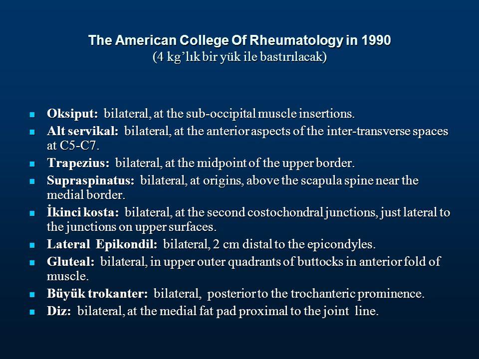 The American College Of Rheumatology in 1990 (4 kg'lık bir yük ile bastırılacak) Oksiput: bilateral, at the sub-occipital muscle insertions.