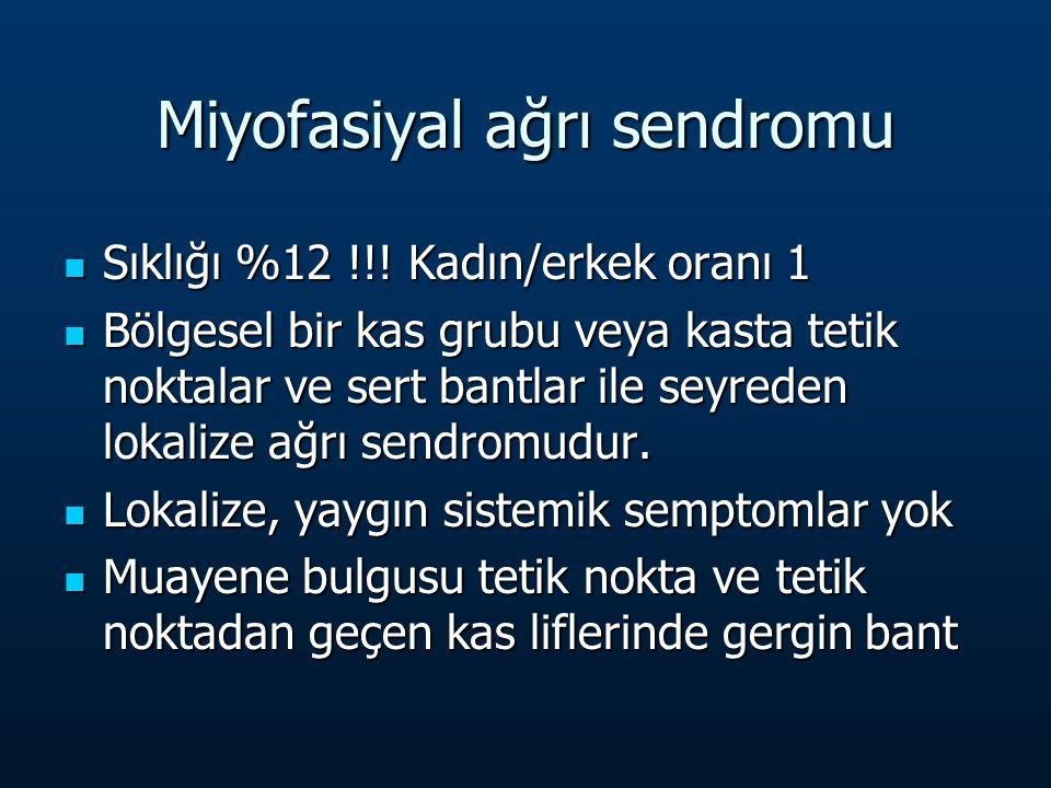 Miyofasiyal ağrı sendromu Sıklığı %12 !!.Kadın/erkek oranı 1 Sıklığı %12 !!.