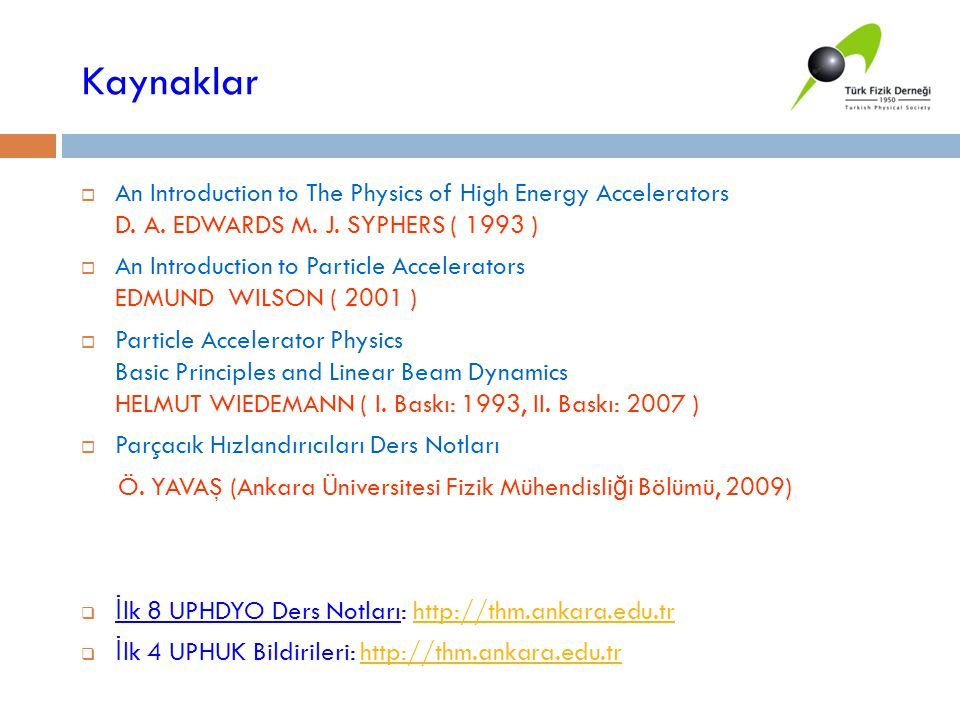 Kaynaklar  An Introduction to The Physics of High Energy Accelerators D. A. EDWARDS M. J. SYPHERS ( 1993 )  An Introduction to Particle Accelerators