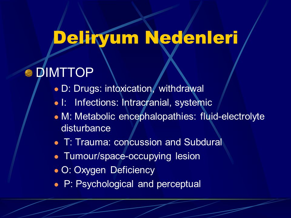 Deliryum Nedenleri Yatkınlaştırıcı nedenler Yaşlılık Öncesinde mevcut demans veya bilişsel bozukluklar Ciddi kazalar/incinmeler Tıbbi hastalıklar İlaç
