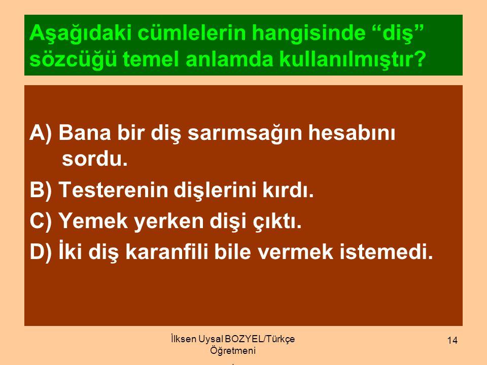 İlksen Uysal BOZYEL/Türkçe Öğretmeni 13 EŞ SESLİ SÖZCÜKLER Yazılış ve söylenişleri aynı,anlamları farklı olan sözcüklere sesteş sözcükler denir Su çok