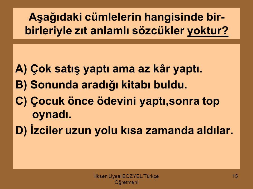 """İlksen Uysal BOZYEL/Türkçe Öğretmeni. 14 Aşağıdaki cümlelerin hangisinde """"diş"""" sözcüğü temel anlamda kullanılmıştır? A) Bana bir diş sarımsağın hesabı"""
