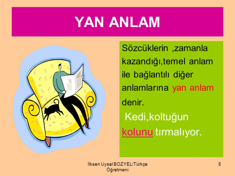 İlksen Uysal Bozyel/ Türkçe Öğretmeni. 4 TEMEL ANLAM Sözcüğün akla gelen ilk,asıl anla- mına temel anlam denir.Sözcüğün sözlükteki ilk anla- mıdır. Ay