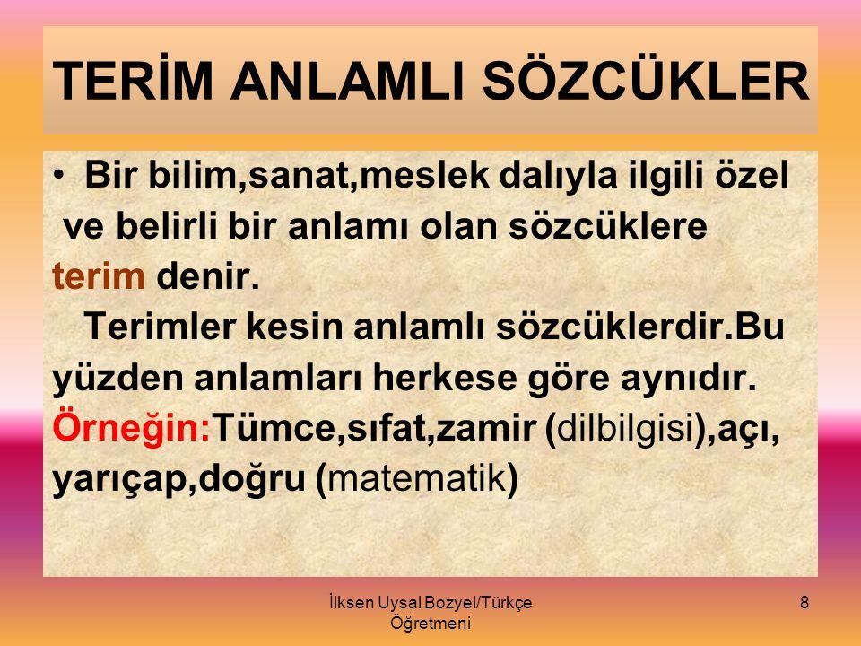İlksen Uysal BOZYEL/Türkçe Öğretmeni 7 MECAZ ANLAM Eşi ölünce,bütün işleri Ayşe Hanım' ın üstüne yıktılar.
