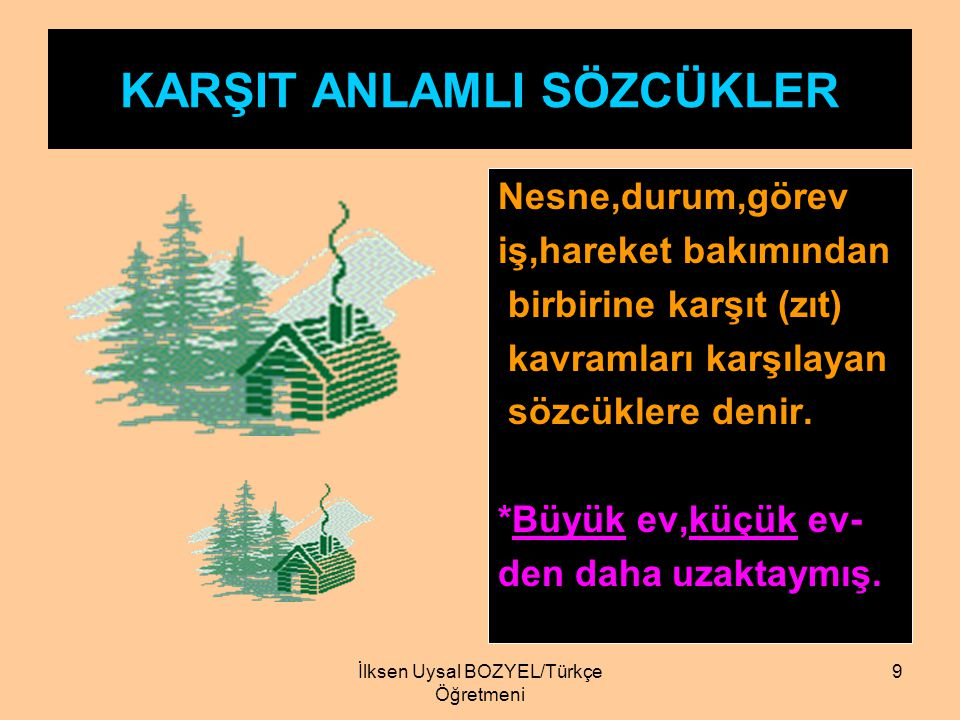İlksen Uysal Bozyel/Türkçe Öğretmeni 8 TERİM ANLAMLI SÖZCÜKLER Bir bilim,sanat,meslek dalıyla ilgili özel ve belirli bir anlamı olan sözcüklere terim