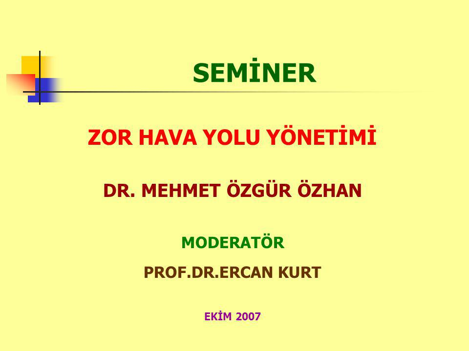 SEMİNER ZOR HAVA YOLU YÖNETİMİ DR. MEHMET ÖZGÜR ÖZHAN MODERATÖR PROF.DR.ERCAN KURT EKİM 2007