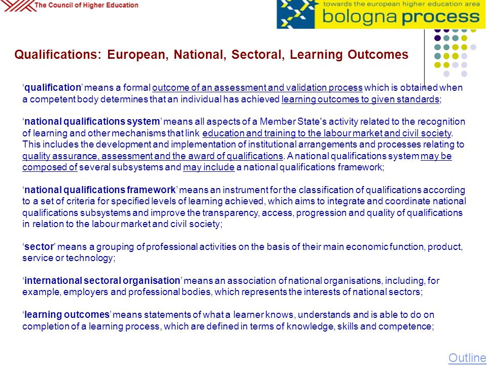 Regulations: European Qualifications Framework (EQF) International regulation: The European Parliament and The Council of the European Union Recommendation of the European Parliament and of the Council of 23 April 2008 On the Establishment of the European Qualifications Framework for Lifelong Learning (Text With EEA Relevance) (2008/C 111/01) Directive 2005/36/EC of the European Parliament and of the Council of 7 September 2005 On The Recognition Of Professional Qualifications National regulation: Since 2001 Turkey is member of BP.